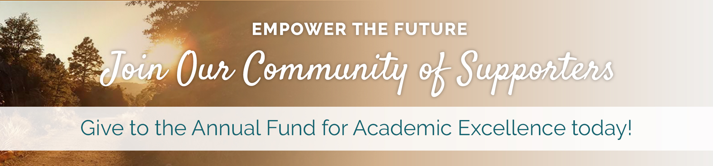 Empower the Future - Join our community of supporters by giving to the Annual Fund for Academic Excellence today!